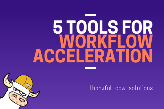 5 Tools for Workflow Acceleration