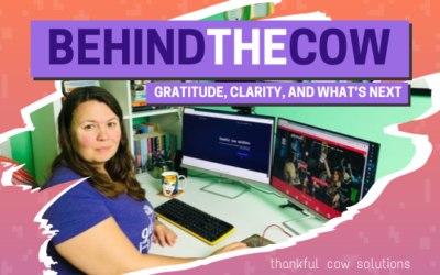 Behind the Cow: Gratitude, Clarity, & What's Next