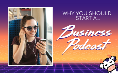 Why You Should Start a Business Podcast